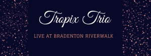 Tropix Trio Live at Mattison's @ Mattison's City Grille Bradenton Riverwalk | Bradenton | Florida | United States