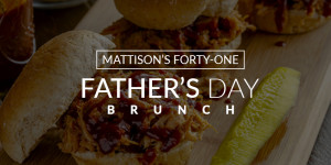 MATTISON'S FORTY-ONE FATHER'S DAY BRUNCH