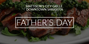 MATTISON'S CITY GRILLE DOWNTOWN SARASOTA FATHER'S DAY CELEBRATION