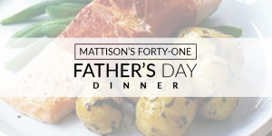 MATTISON'S FORTY-ONE FATHER'S DAY DINNER