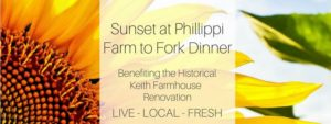 SUNSET AT PHILLIPPI – 4 Course Farm to Fork Dinner Benefiting the Historic Keith Farmhouse Renovation