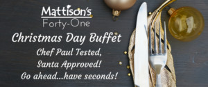 Christmas Day Buffet @ Mattison's Forty-One